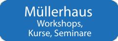 Müllerhaus – Workshops, Kurse, Seminare